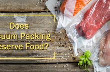 Does Vacuum Packing Preserve Food? All you need to Know about Food Vacuum Packing